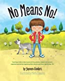 No Means No!: Teaching personal boundaries, consent; empowering children by respecting their choices and right to say 'no!'