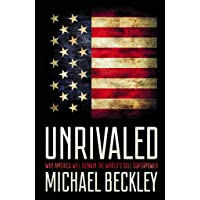 Unrivaled: Why America Will Remain the World's Sole Superpower