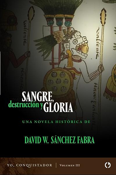 Sangre, destrucción y gloria (Yo, conquistador nº 3) eBook: Fabra, David W. Sánchez: Amazon.es: Tienda Kindle