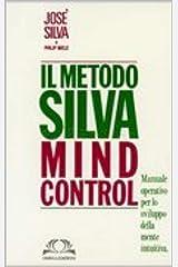 Metodo Silva mind-control: Manuale operativo per lo sviluppo della mente intuitiva (Italian Edition) Kindle Edition