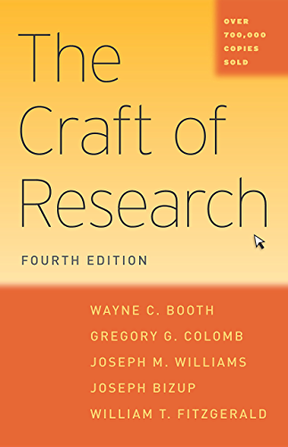 The Craft of Research; Fourth Edition (Chicago Guides to Writing; Editing; and Publishing)