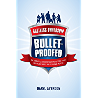 Business Ownership Bulletproofed: The 4 keys to successfully protecting your business, family and personal wealth