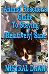 Animal Rescuer's Guide To Staying (Relatively) Sane Kindle Edition