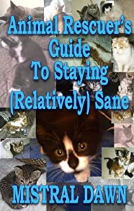 Animal Rescuer's Guide To Staying (Relatively) Sane