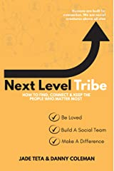 NEXT LEVEL TRIBE: HOW TO FIND, CONNECT & KEEP THE PEOPLE WHO MATTER MOST Kindle Edition