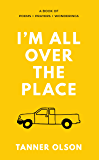 I'm All Over The Place: A Book of Poems + Prayers + Wonderings