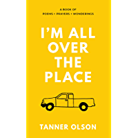 I'm All Over The Place: A Book of Poems + Prayers + Wonderings (English Edition)