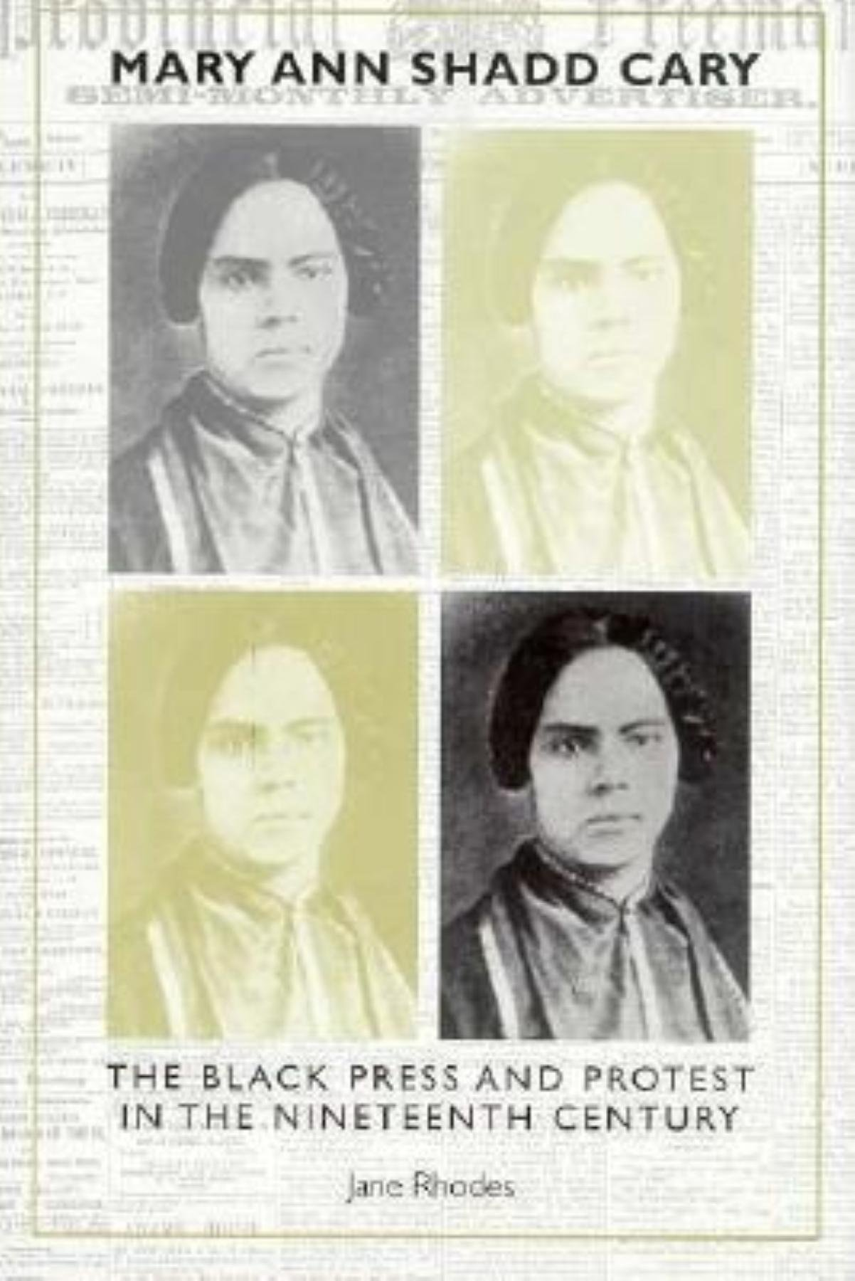 Mary Ann Shadd Cary: The Black Press and Protest in the Nineteenth Century by Indiana University Press