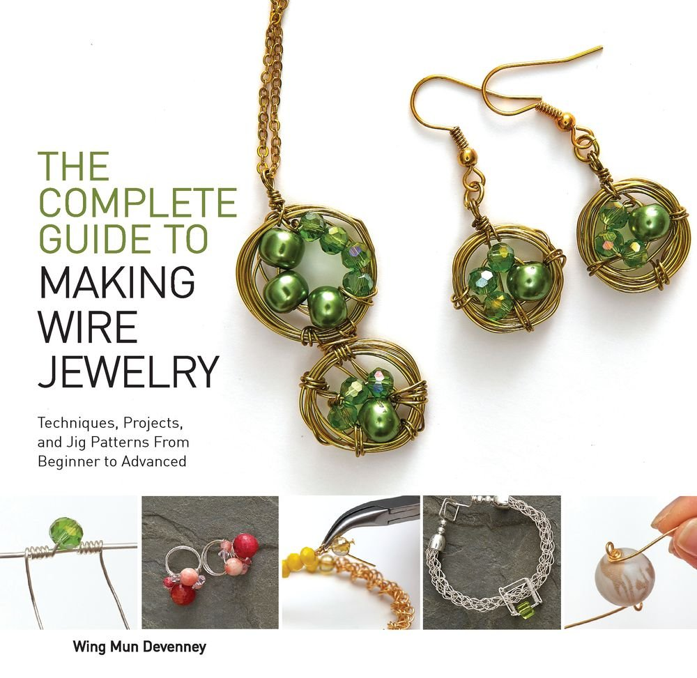 The Complete Guide to Making Wire Jewelry: Techniques, Projects ...