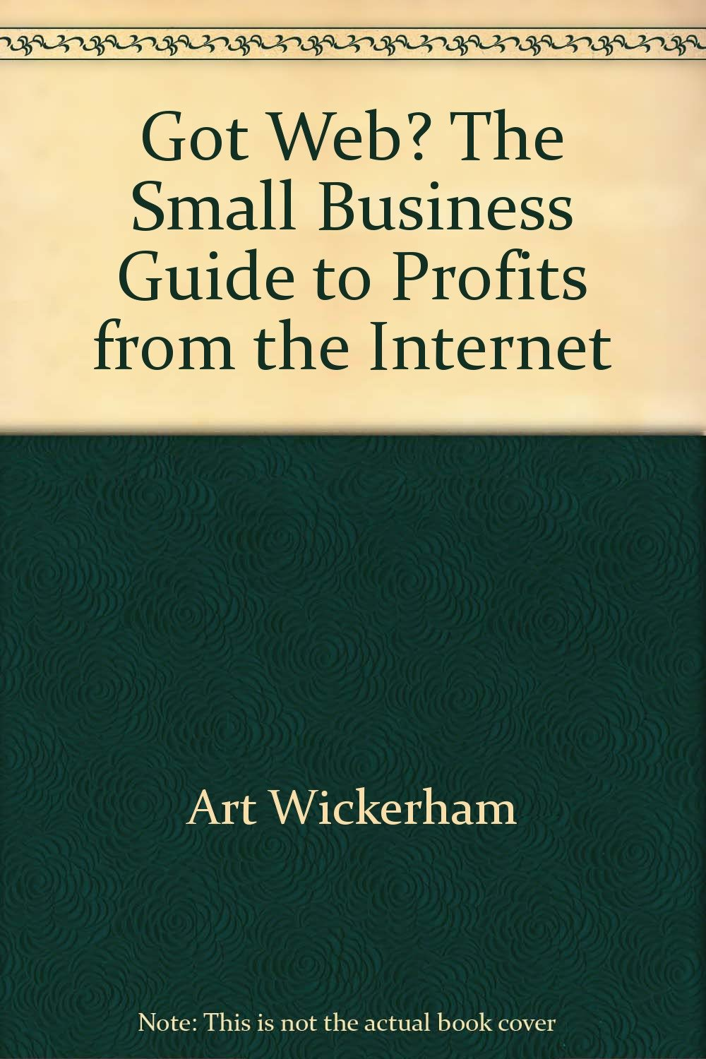 Got Web?  The Small Business Guide to Profits from the Internet pdf epub