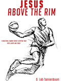 Jesus, Above the Rim: A basketball journal about elevating your faith, hoops and family