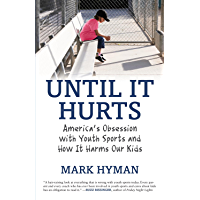 Until It Hurts: America's Obsession with Youth Sports and How It Harms Our Kids (English Edition)