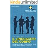 Il linguaggio del corpo: Interpretare con facilità il linguaggio del corpo e capire immediatamente le persone (Italian Editio
