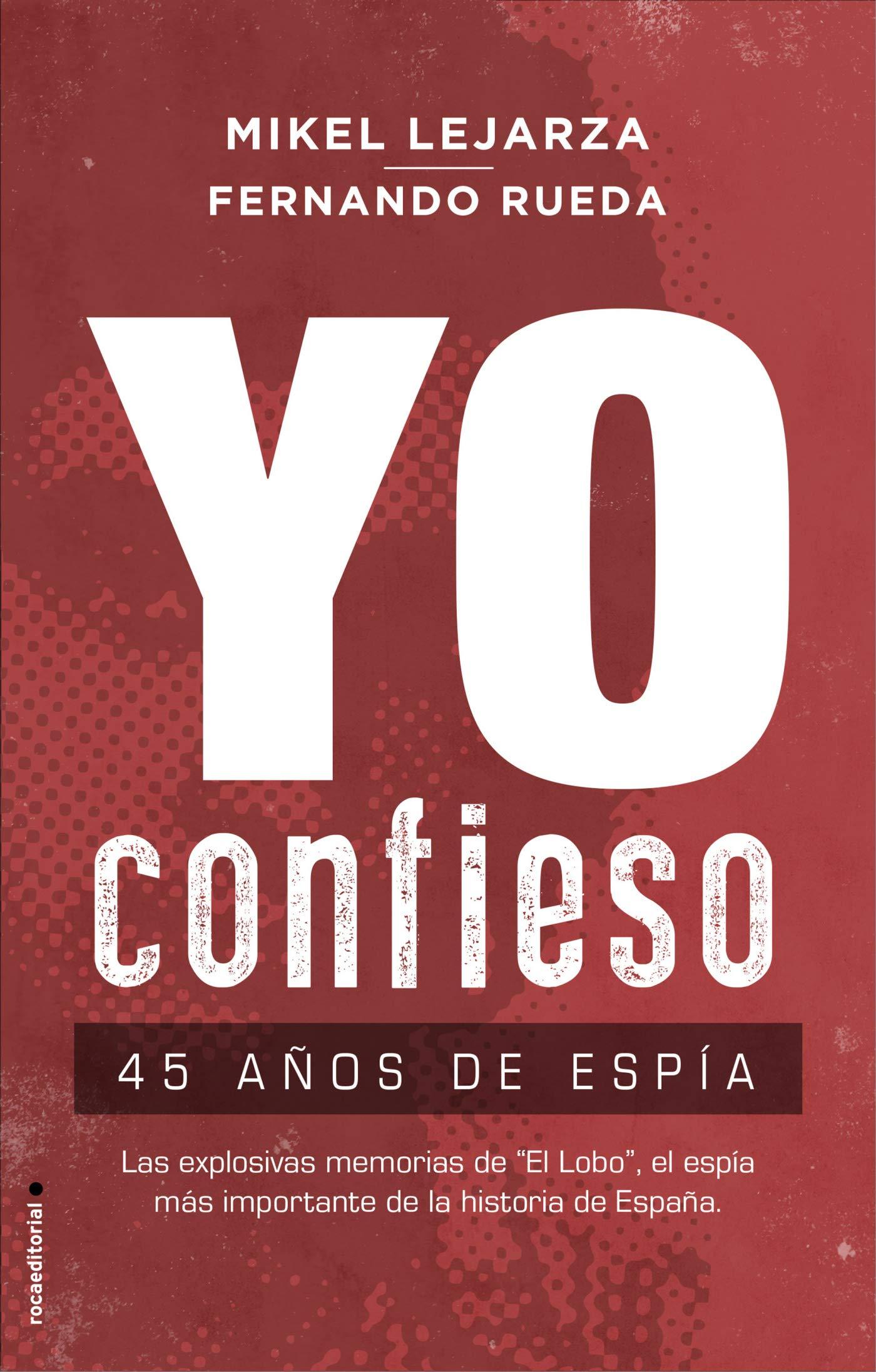 Yo confieso: 45 años de espía (No Ficción): Amazon.es: Lejarza, Mikel, Rueda, Fernando: Libros