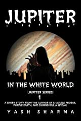 Jupiter (In The White World Book 1) Kindle Edition