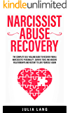 Narcissist Abuse Recovery: The Complete Self Healing Guide to Recover From a Narcissistic Personality, Survive Toxic and Abusive Relationships and Restart to Love Yourself Again