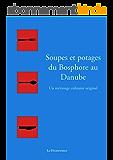 Soupes et potages du Bosphore au Danube: Un métissage culinaire original (Le voyage en cuisine)