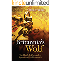 Britannia's Wolf: The Dawlish Chronicles: September 1877 - February 1878 (English Edition)