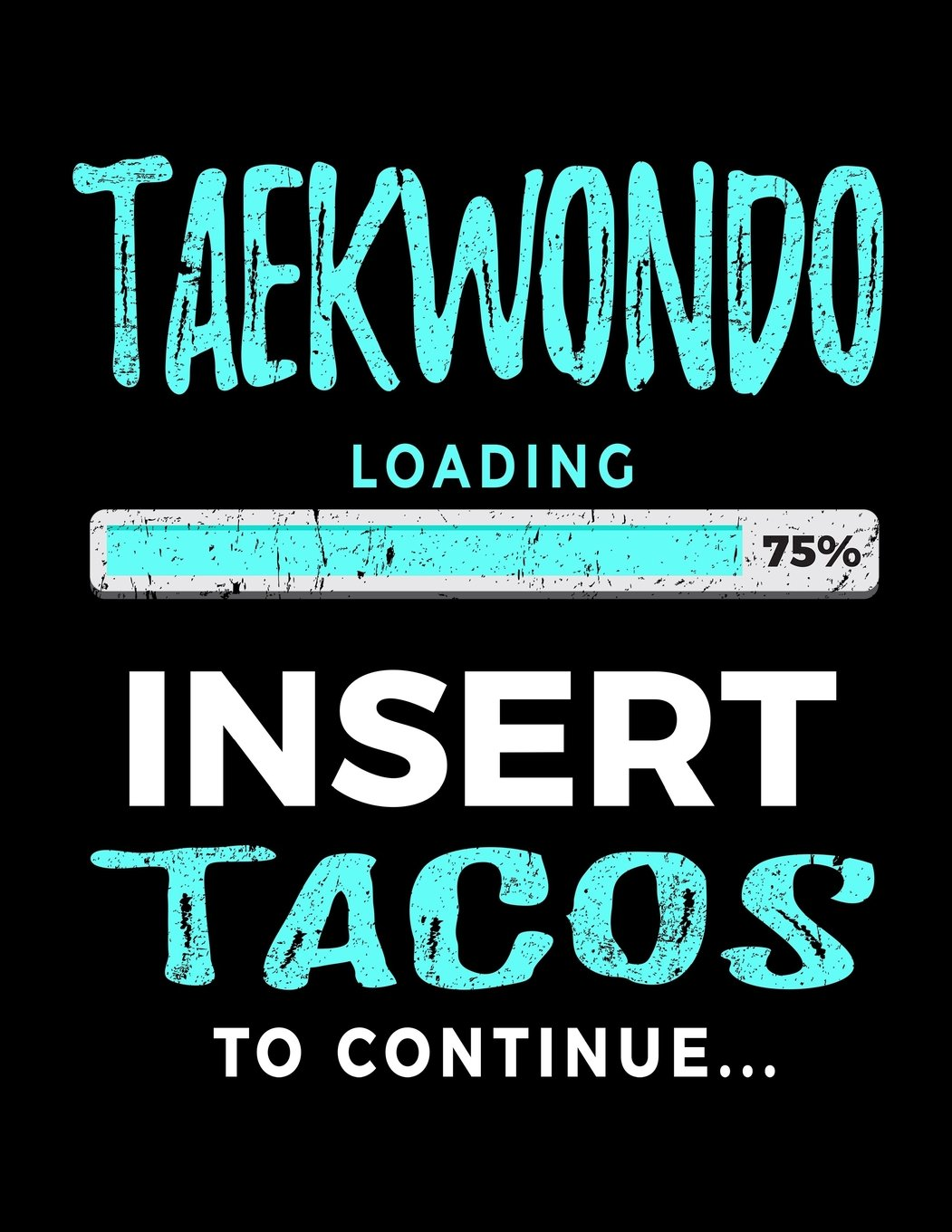 Taekwondo Loading 75% Insert Tacos To Continue: Journals To Write In 8.5 x 11 - Kids Books Taekwondo V2