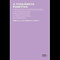 A vigilância punitiva: a postura dos educadores no processo de patologização e medicalização da infância