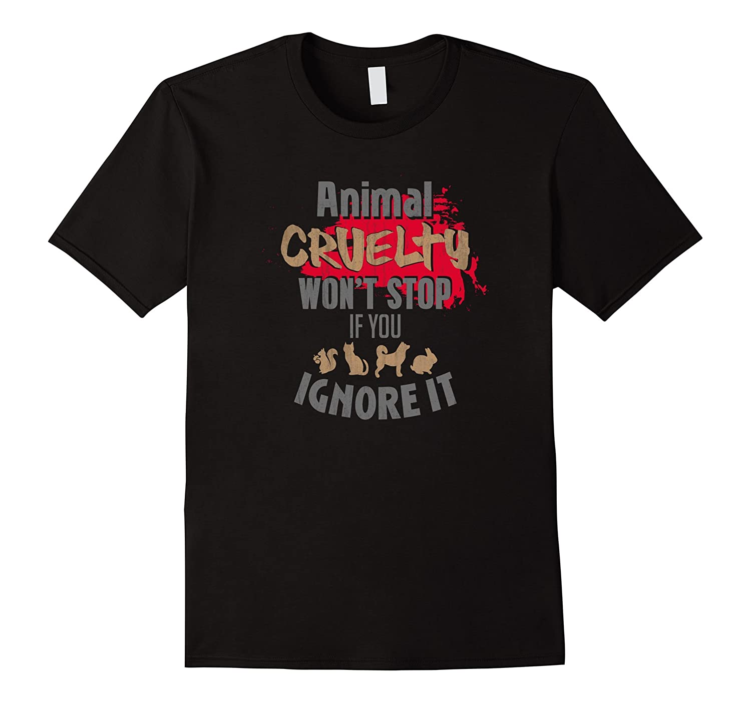 Animal Cruelty Wont Stop If You Ignore it Awareness T-Shirt-TJ