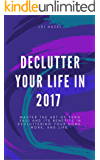 Declutter Your Life in 2017: Master The Art of Feng Shui and Its Benefits in Decluttering Your Home, Work, and Life (English Edition)