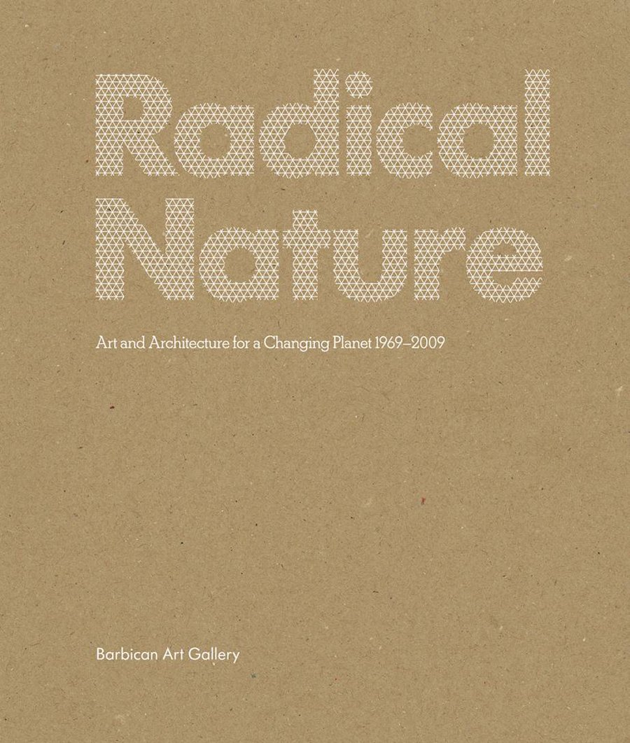 Download Radical Nature: Art and Architecture for a Changing Planet, 1969-2009 PDF