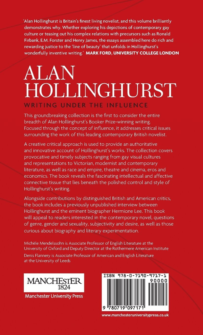 alan hollinghurst writing under the influence co uk alan hollinghurst writing under the influence co uk michele mendelssohn denis flannery 9780719097171 books