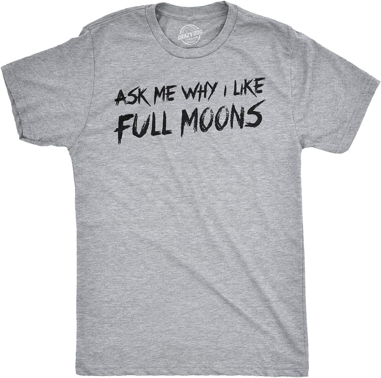 Mens Ask Me Why I Like Full Moons Funny T Shirts Flip Up Werewolf T Shirt