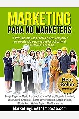 Marketing para NO Marketers: 11 Profesionales de distintos rubros comparten sus experiencias para el crecimiento de tu negocio (Spanish Edition) Kindle Edition
