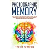 Photographic Memory: Your Complete and Practical Guide to Learn Faster, Increase Retention and Be More Productive with Beginn
