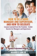 How to Be a Good Manager and Supervisor, and How to Delegate: Lessons Learned from the Trenches: Insider Secrets for Managers and Supervisors (Business Professional) Hardcover