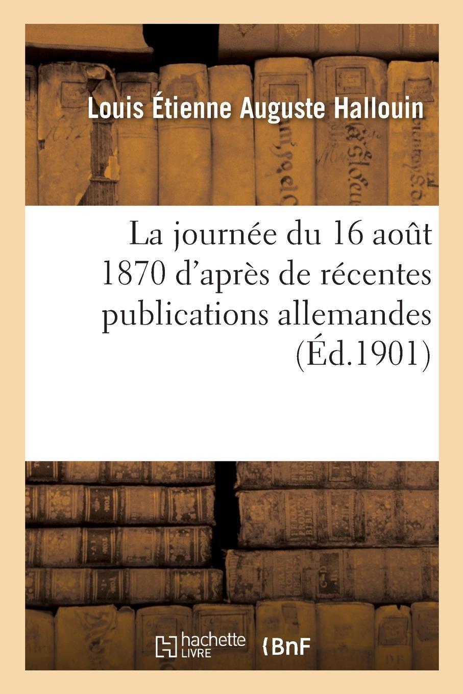 La Journée Du 16 Août 1870 d'Après de Récentes Publications Allemandes (French Edition) PDF