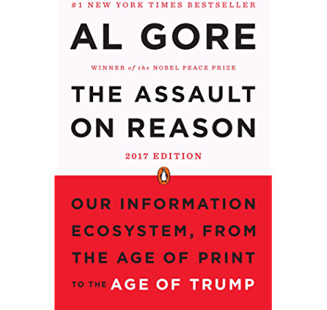 The Assault On Reason Our Information Ecosystem From The Age Of Print To The Age Of Trump 2017 Edition Kindle Edition By Gore Al Politics Social Sciences Kindle Ebooks Amazon Com