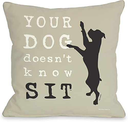 One Bella Casa Your Dog Doesen Know Sit Throw Pillow, 18 by 18-Inch, Oatmeal