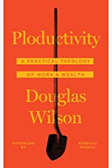 Ploductivity: A Practical Theology of Work & Wealth Kindle Edition