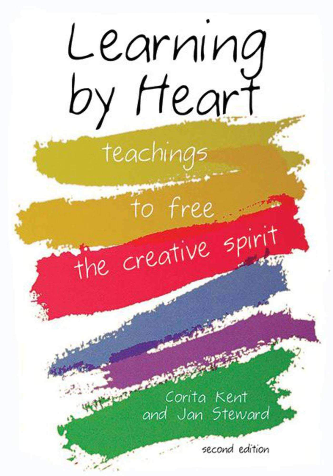 Learning By Heart  Teachings To Free The Creative Spirit