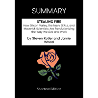 SUMMARY - Stealing Fire: How Silicon Valley, the Navy SEALs, and Maverick Scientists Are Revolutionizing the Way We Live…
