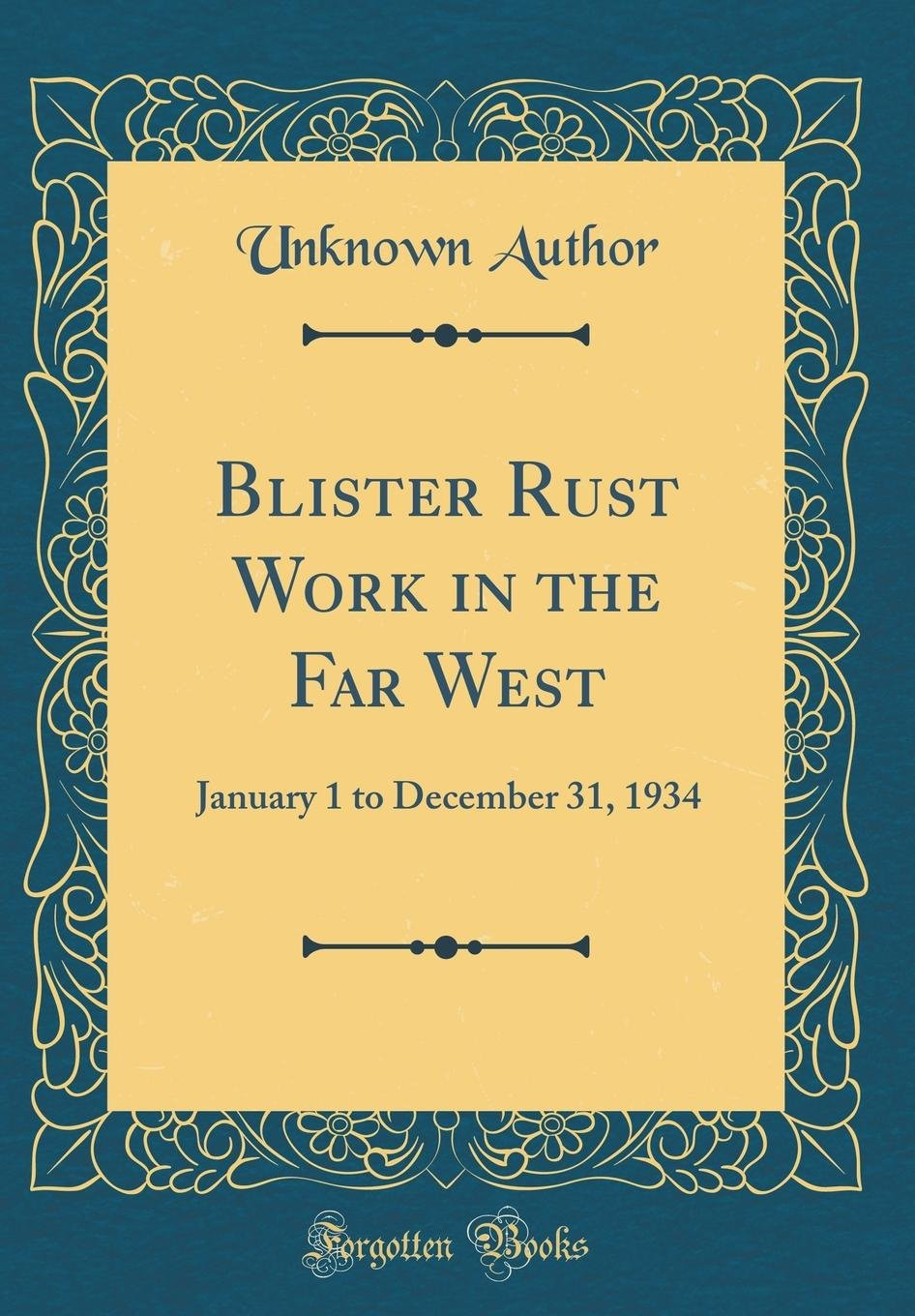 Blister Rust Work in the Far West: January 1 to December 31, 1934 (Classic Reprint) PDF
