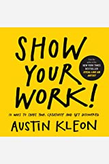 Show Your Work!: 10 Ways to Share Your Creativity and Get Discovered Kindle Edition