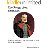 The Forgotten Monarch: Franz Joseph and the Outbreak of the First World War