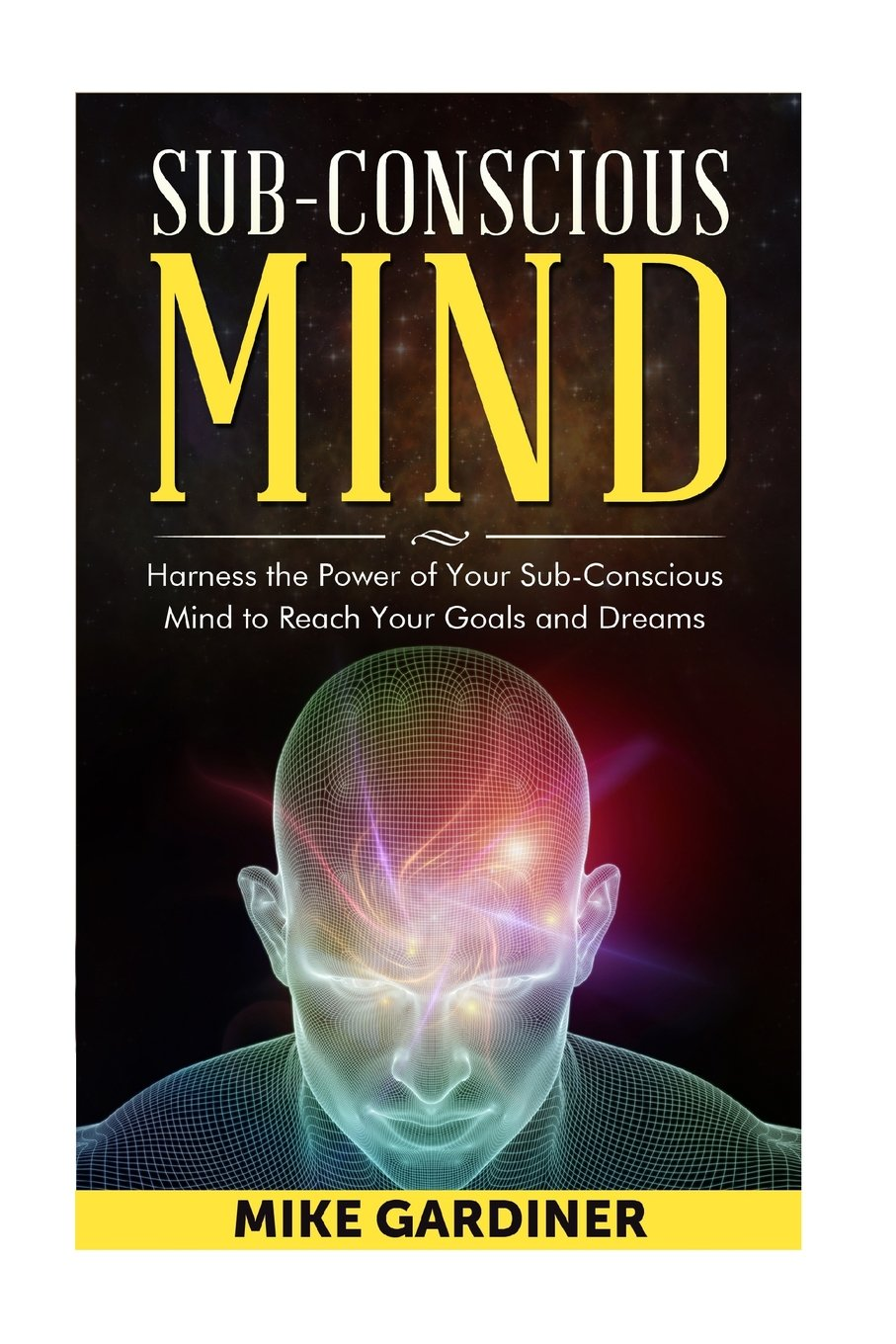 Subconscious Mind: Harness the Power of Your Sub-conscious Mind to Reach Your Goals and Dreams PDF