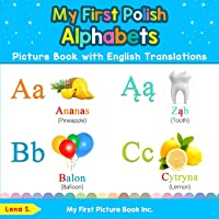 My First Polish Alphabets Picture Book with English Translations: Bilingual Early Learning & Easy Teaching Polish Books…