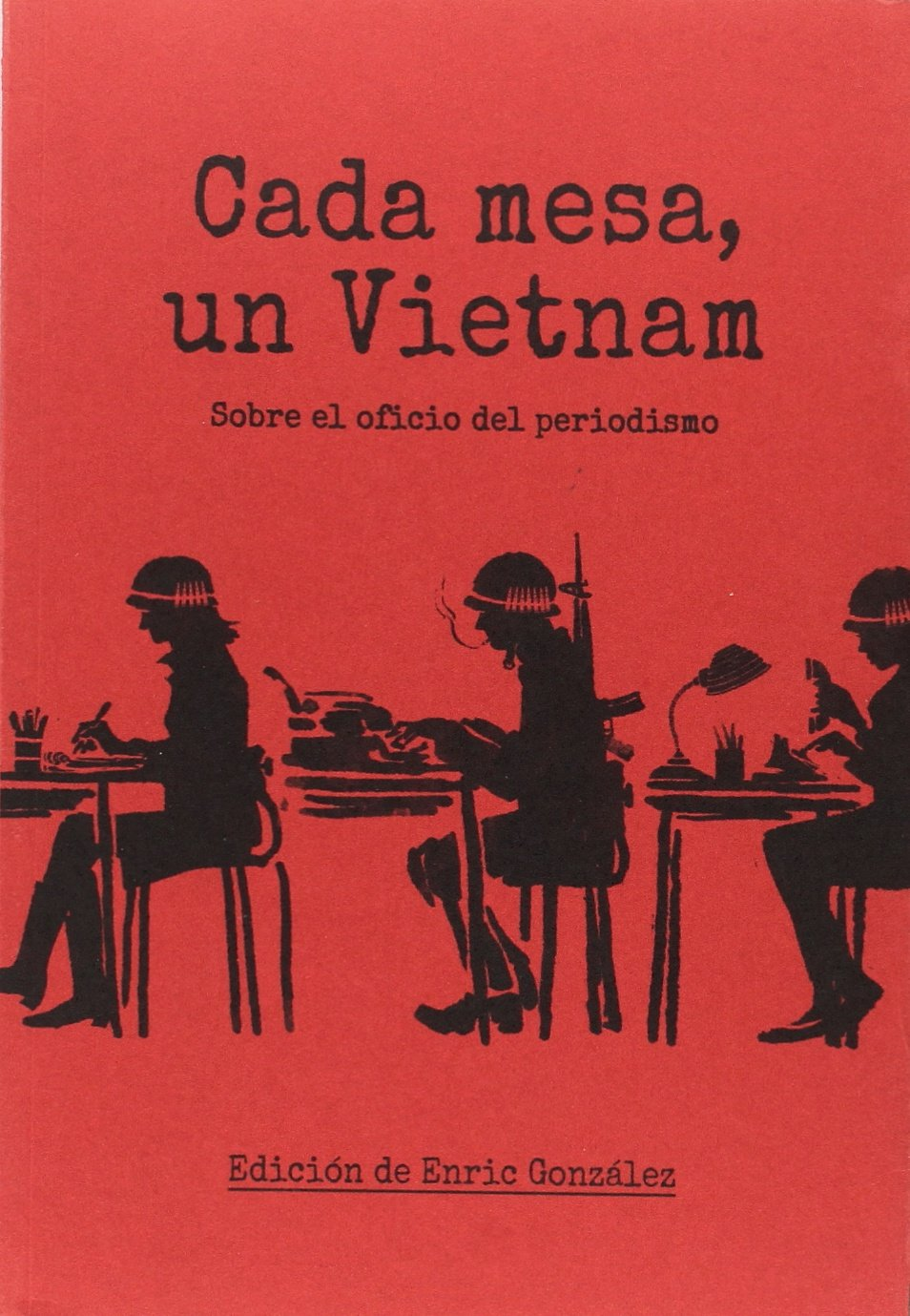 Cada mesa un Vietnam: Sobre el oficio del periodismo: Amazon.es ...