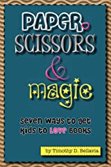 Paper, Scissors & Magic: Seven Ways to get your kids to LOVE Books (Volume 2) Paperback
