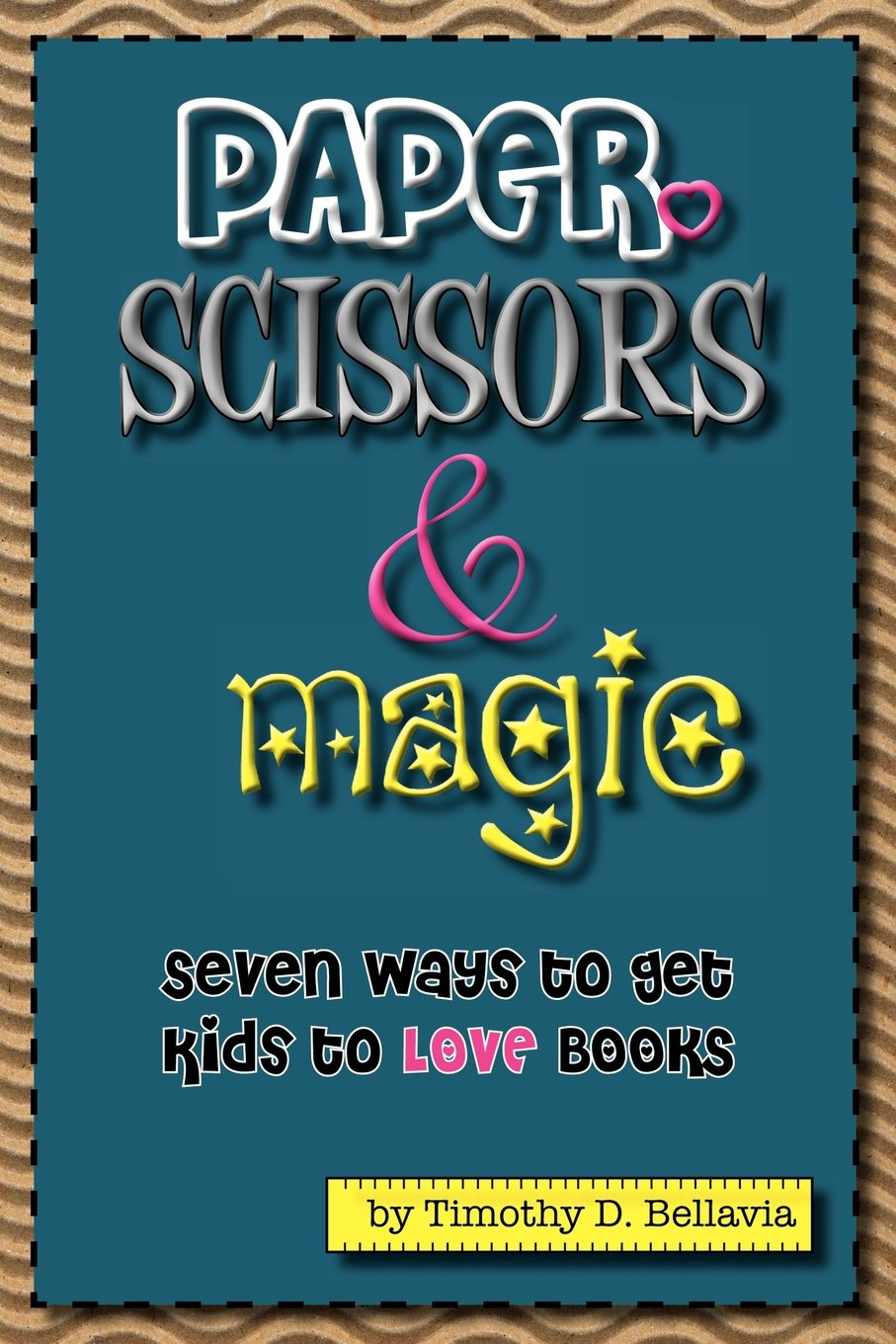 Paper, Scissors & Magic: Seven Ways to get your kids to LOVE Books (Volume 2)