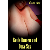 Reife Damen und Oma-Sex (German Edition)