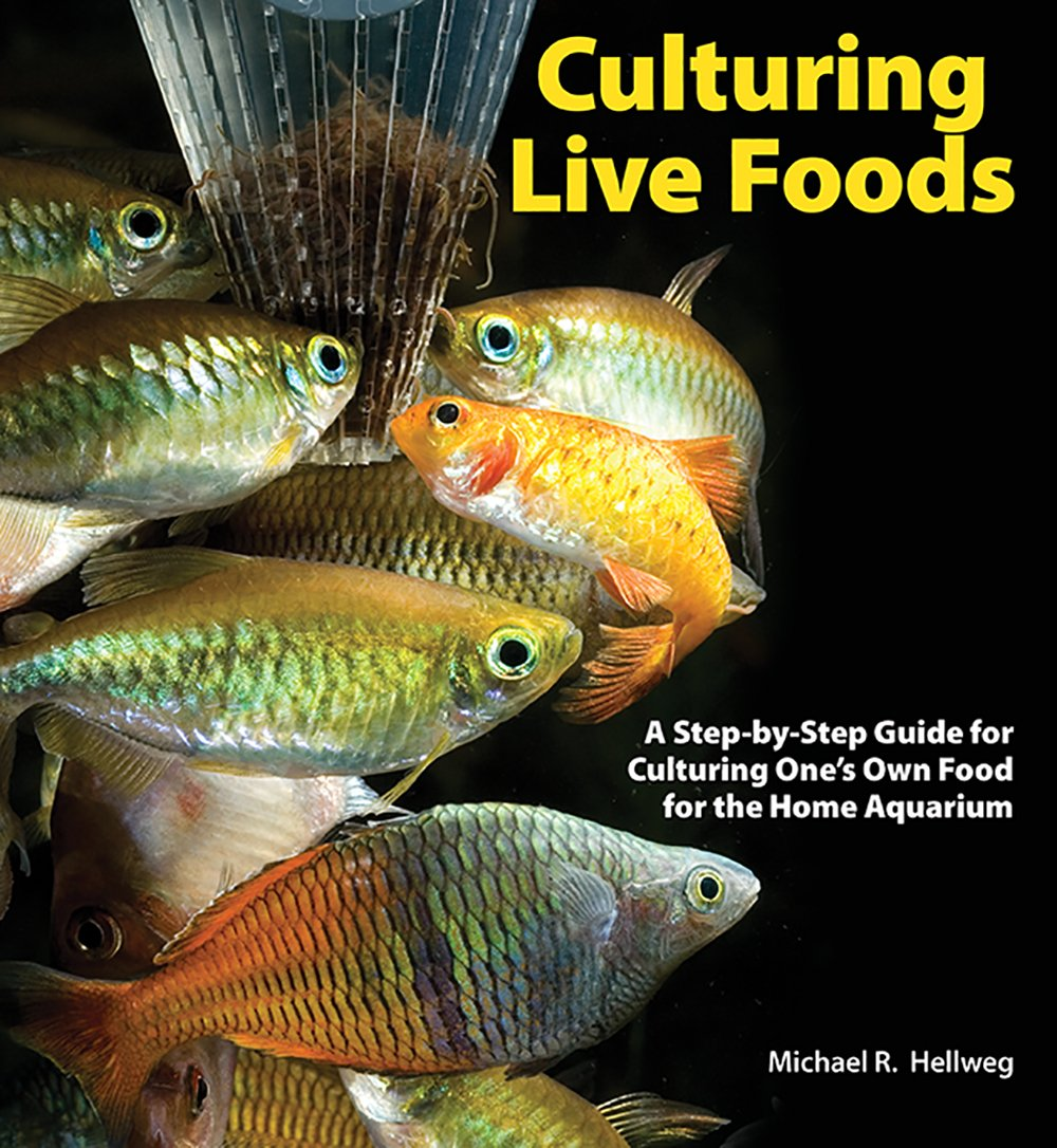 Culturing Live Foods: A Step-by-Step Guide for Culturing One's Own Food for the Home Aquarium