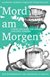 Learning German through Storytelling: Mord Am Morgen - a detective story for German language learners (includes exercises): for intermediate and advanced learners