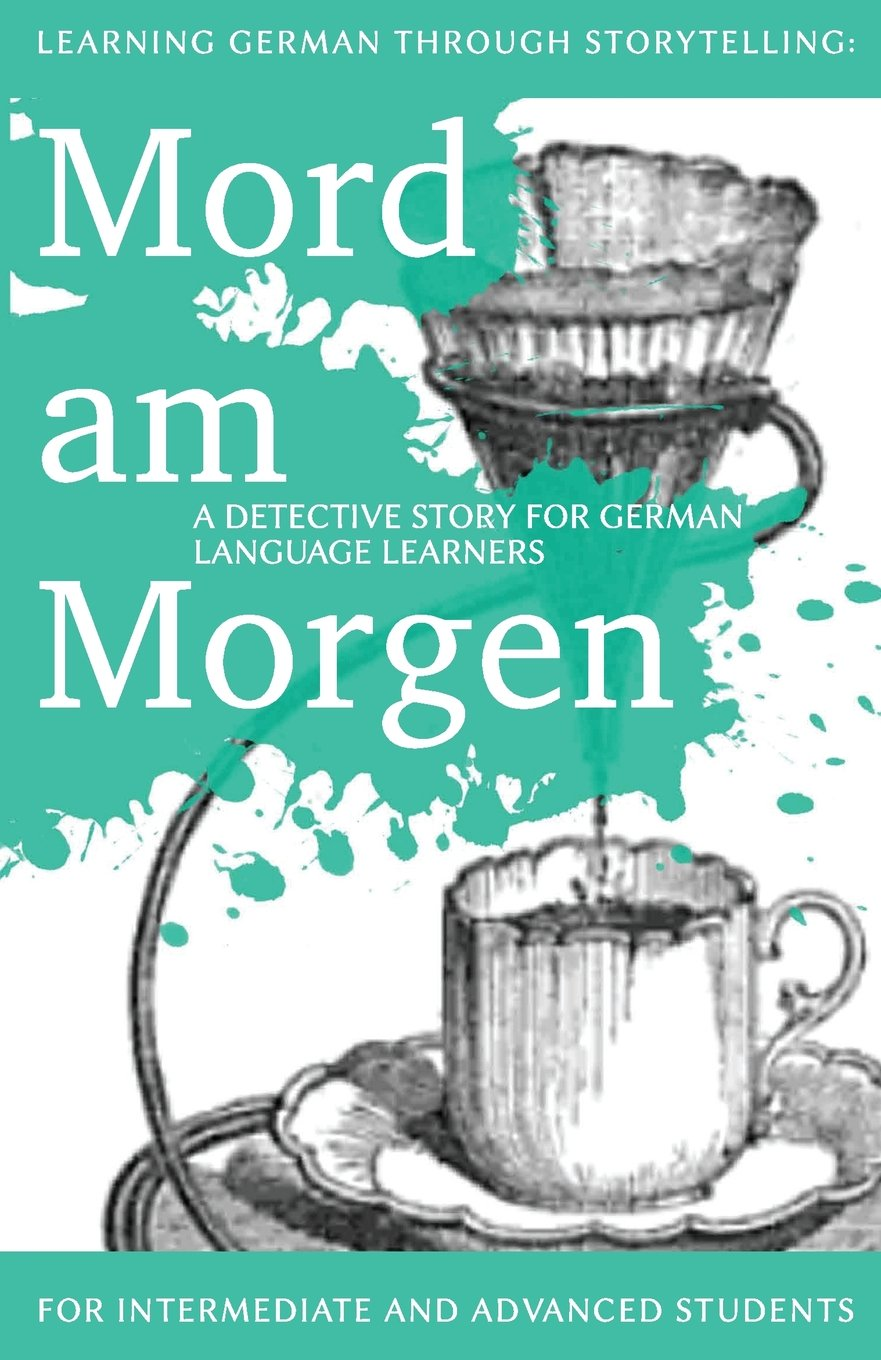 learning-german-through-storytelling-mord-am-morgen-a-detective-story-for-german-language-learners-includes-exercises-for-intermediate-and-advanced-learners-baumgartner-momsen
